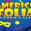 """""""AMÉRICO FOLIA"""" O Carnaval da Família revivendo a alegria ! Participe e divirta-se com segurança, tranquilidade e alegria."""
